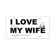 Golfing I love my wife Aluminum License Plate
