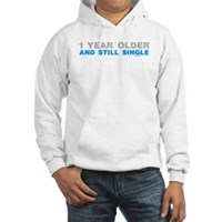1 Year Older And Still Single Hooded Sweatshirt