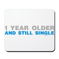 1 Year Older And Still Single Mousepad