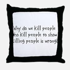 Why Do We Kill Throw Pillow