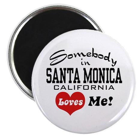 Somebody In Santa Monica Loves Me Magnet