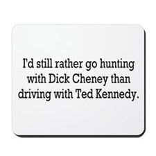 Hunting with Dick Cheney Mousepad