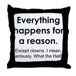 Everything Reason Throw Pillow