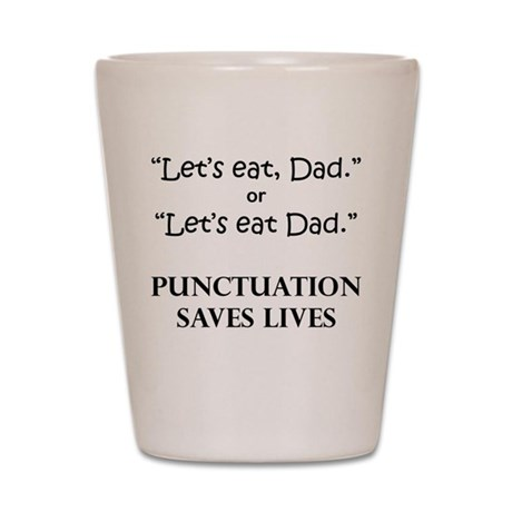 Punctuation Saves Shot Glass