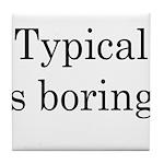 Typical Boring Tile Coaster