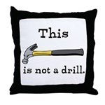Not A Drill Throw Pillow
