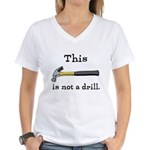 Not A Drill Women's V-Neck T-Shirt