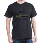 Not A Drill Dark T-Shirt
