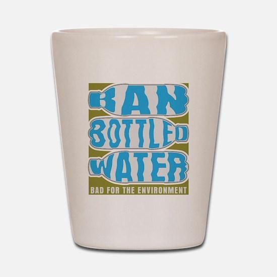 Ban Bottled Water Shot Glass