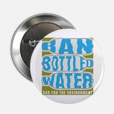 "Ban Bottled Water 2.25"" Button"