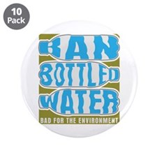 """Ban Bottled Water 3.5"""" Button (10 pack)"""