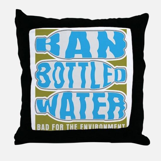 Ban Bottled Water Throw Pillow