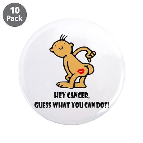 "Hey Cancer -- Cancer Awareness 3.5"" Button (10 pac"
