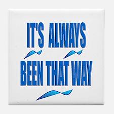 It's Always Been That Way Tile Coaster