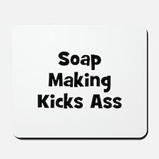 Soap Making Kicks Ass Mousepad