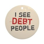 I See Debt People Ornament (Round)