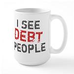 I See Debt People Large Mug