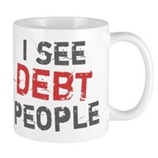 I See Debt People Mug