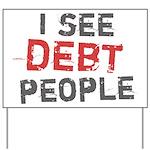 I See Debt People Yard Sign