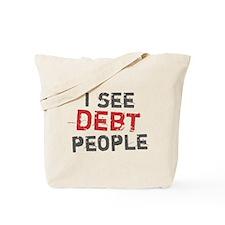 I See Debt People Tote Bag