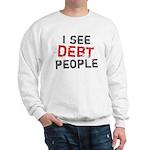I See Debt People Sweatshirt