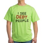 I See Debt People Green T-Shirt