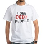 I See Debt People White T-Shirt
