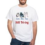 Still Tri-ing White T-Shirt