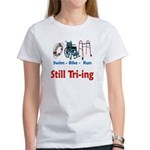 Still Tri-ing Women's T-Shirt