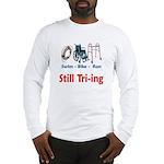Still Tri-ing Long Sleeve T-Shirt