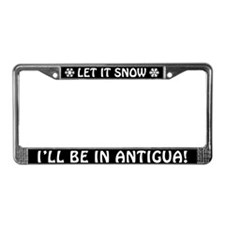Let it Snow... I'll Be in Antigua! License Frame