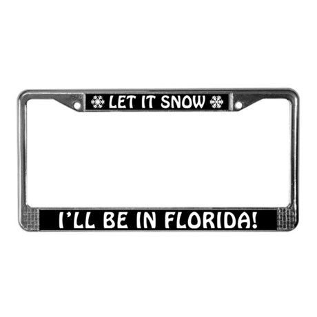 LET IT SNOW... I'll Be in Florida! License Frame