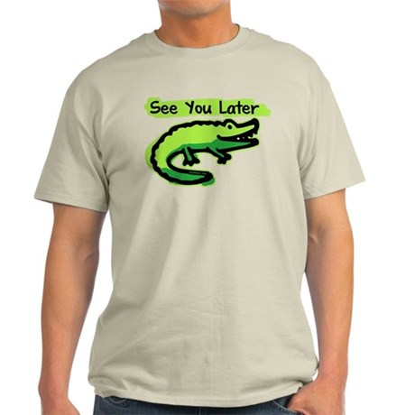 See You Later Alligator Light T-Shirt