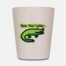 See You Later Alligator Shot Glass