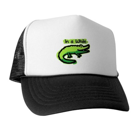In a While Crocodile Trucker Hat