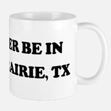 Rather be in Grand Prairie Mug