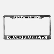 Rather be in Grand Prairie License Plate Frame