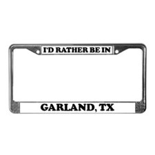 Rather be in Garland License Plate Frame