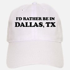 Rather be in Dallas Baseball Baseball Cap