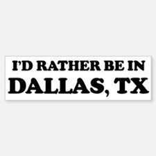 Rather be in Dallas Bumper Bumper Bumper Sticker