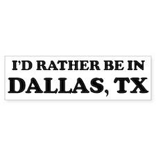 Rather be in Dallas Bumper Bumper Sticker
