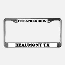Rather be in Beaumont License Plate Frame