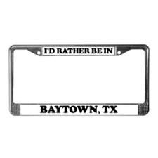 Rather be in Baytown License Plate Frame