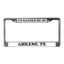 Rather be in Abilene License Plate Frame