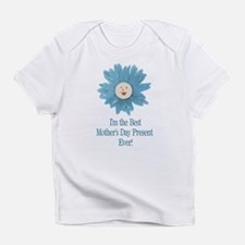 Best Mothers Day Present Ever Infant T-Shirt