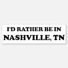 Rather be in Nashville Bumper Bumper Bumper Sticker