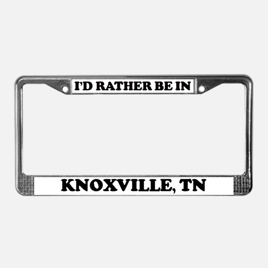 Rather be in Knoxville License Plate Frame