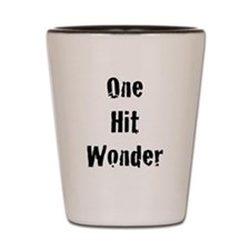 One Hit Wonder Shot Glass