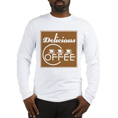 Delicious Coffee Long Sleeve T-Shirt
