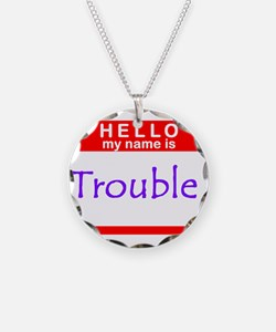 My Name Is Trouble Necklace